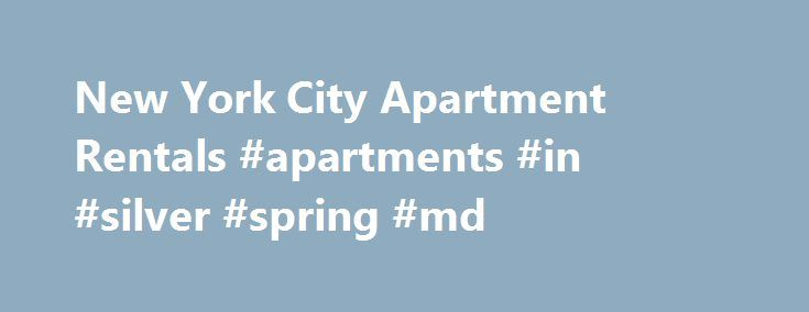 New York City Apartment Rentals #apartments #in #silver #spring #md http://apartment.remmont.com/new-york-city-apartment-rentals-apartments-in-silver-spring-md/  #nyc apartments # NYCdwellers and New York City Real Estate NYCdwellers is New York City's largest real estate marketplace specializing in residential no fee apartment rentals in Manhattan. We are dedicated to providing outstanding service to New York apartment hunters from all over the world. Our website is comprised of modern…