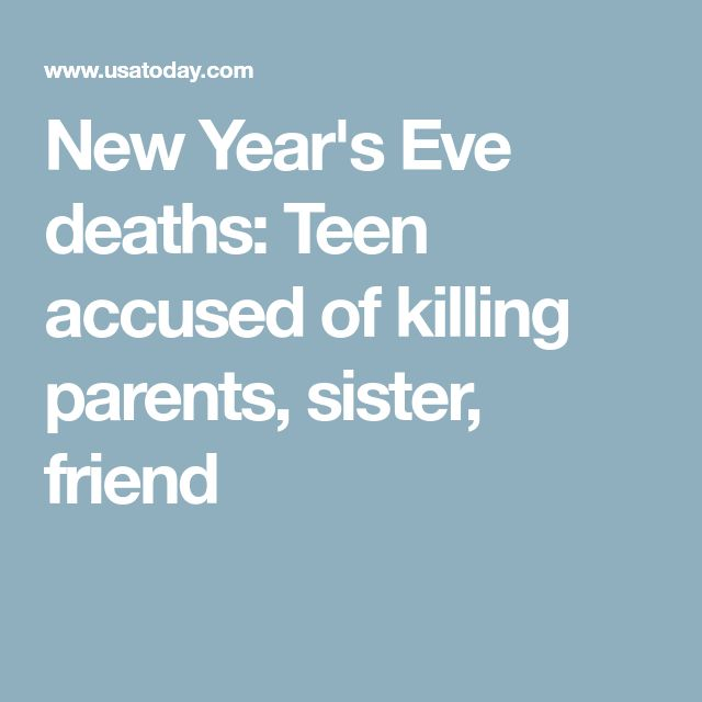 New Year's Eve deaths: Teen accused of killing parents, sister, friend