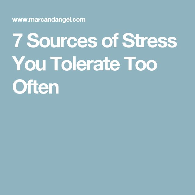 7 Sources of Stress You Tolerate Too Often