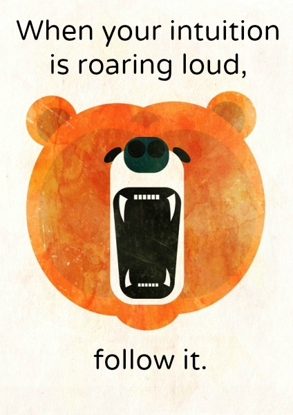 When your intuition is roaring loud, follow it. (Angry Bear by Alvaro Tapia Hidalgo)