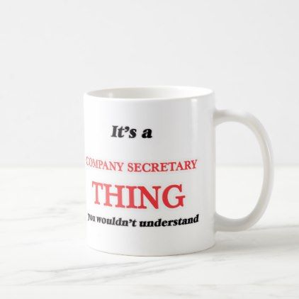 It's and Company Secretary thing you wouldn't und Coffee Mug - corporate business cyo personalize customize