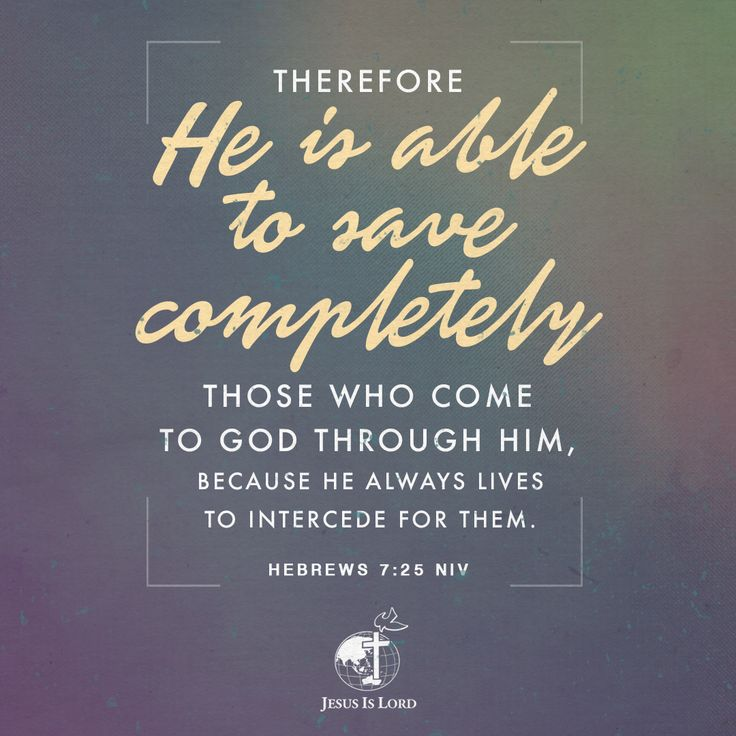 VERSE OF THE DAY Therefore he is able to save completely those who come to God through him, because he always lives to intercede for them. Hebrews 7:25 NIV #votd #verseoftheday #JIL #Jesus #JesusIsLord #JILWorldwide