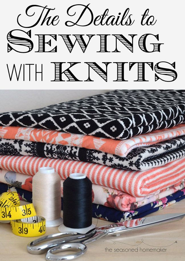 You know how it's always about the details. And, when sewing with knits, the details really matter. Learn about those details and why they they make a difference. The Seasoned Homemaker