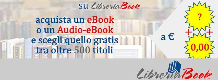 Su LibreriaBook acquista un eBook o un Audio-eBook e scegli quello gratis tra oltre 500 titoli.  L'elenco completo e maggiori informazioni su LibreriaBook : http://short.bli.pw/hjYMd  Acquista un eBook o un Audio-eBook, non ha peso e non occupa spazio in valigia, nella borsetta, nello zaino, nella valigetta, e lo porti sempre con Te ovunque sei, ovunque vai, perché viene caricato nel Tuo Smartphone e/o Tablet e/o sul Tuo PC e/o MAC.