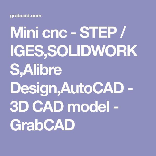 Mini cnc - STEP / IGES,SOLIDWORKS,Alibre Design,AutoCAD - 3D CAD model - GrabCAD