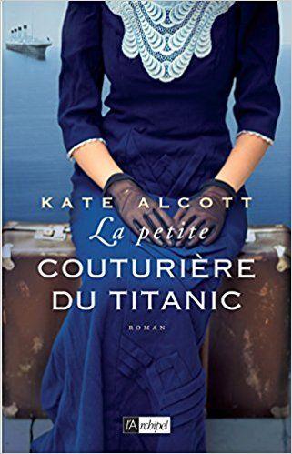 Amazon.fr - La petite couturière du Titanic - Kate Alcott - Livres