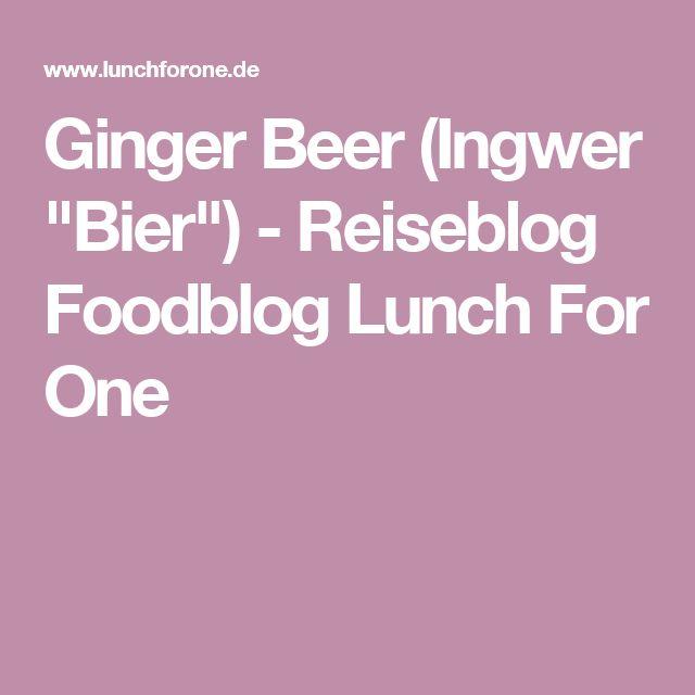 """Ginger Beer (Ingwer """"Bier"""") - Reiseblog Foodblog Lunch For One"""