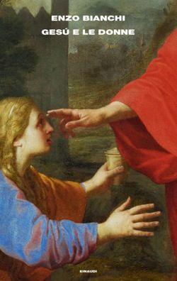 Enzo Bianchi, Gesù e le donne, Frontiere - DISPONIBILE ANCHE IN EBOOK