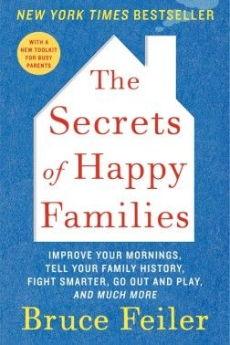 This is a book review of Bruce Feiler's The Secrets of Happy Families. He offers strategies on making your family stronger and happier.
