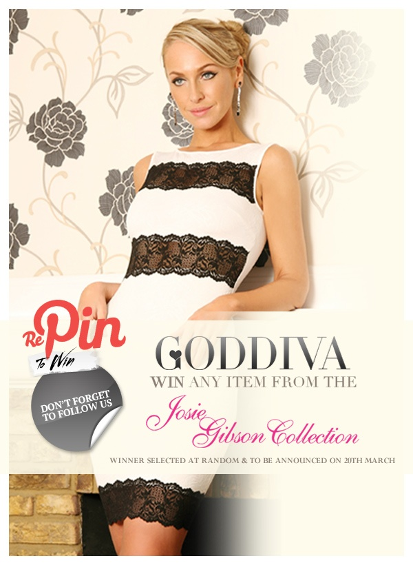 Re-Pin to win... Simply Follow Goddiva on Pinterest & Re-Pin this and you could win ANY item from the Josie Gibson Collection...