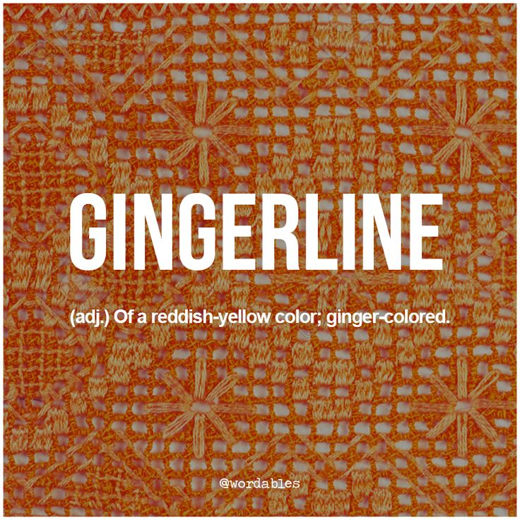 The word gingerline came from the 17th century Italian word for yellow, 'giallo' and means a rich, orangey-yellowy color, not at all unlike bright ginger hair.