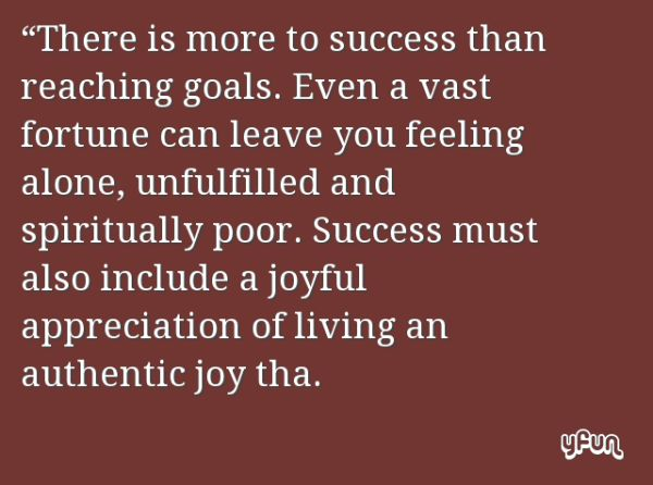 """""""There is more to success than reaching goals. Even a"""