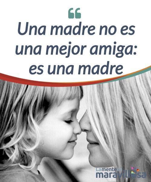 Una madre no es una mejor amiga: es una madre   Una madre debe #establecer un principio de #autoridad para que la crianza sea afectiva y su hija crezca sanamente, de lo contrario puede crear #dependencia  #Emociones