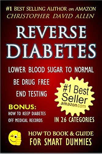 REVERSE DIABETES - LOWER BLOOD SUGAR TO NORMAL - BE DRUG FREE - END TESTING - BONUS: HOW TO KEEP DIABETES OFF MEDICAL RECORDS (Diabetes Cure, Diabetes Diet) (HOW TO BOOK & GUIDE FOR SMART DUMMIES 1) - http://www.darrenblogs.com/2016/09/reverse-diabetes-lower-blood-sugar-to-normal-be-drug-free-end-testing-bonus-how-to-keep-diabetes-off-medical-records-diabetes-cure-diabetes-diet-how-to-book-guide-for-smart-dummies-1/