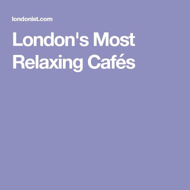London's Most Relaxing Cafés