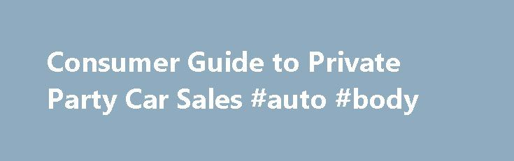 Consumer Guide to Private Party Car Sales #auto #body http://autos.remmont.com/consumer-guide-to-private-party-car-sales-auto-body/  #private car sales # Consumer Guide to Private Party Car Sales A Massachusetts Consumer Guide: Private Party Car Sales Private parties selling or buying a car to another private party... Read more >The post Consumer Guide to Private Party Car Sales #auto #body appeared first on Auto.