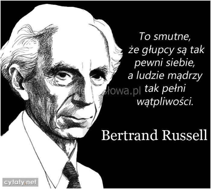 To smutne, że głupcy są tak pewni siebie... #Russell-Bertrand,  #Człowiek…