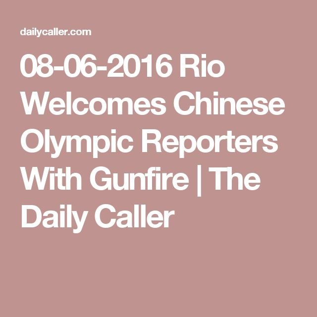 08-06-2016  Rio Welcomes Chinese Olympic Reporters With Gunfire | The Daily Caller