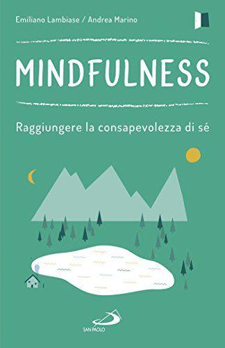 Mindfulness: Raggiungere la consapevolezza di sé di [Lambiase Emiliano, Marino Andrea]