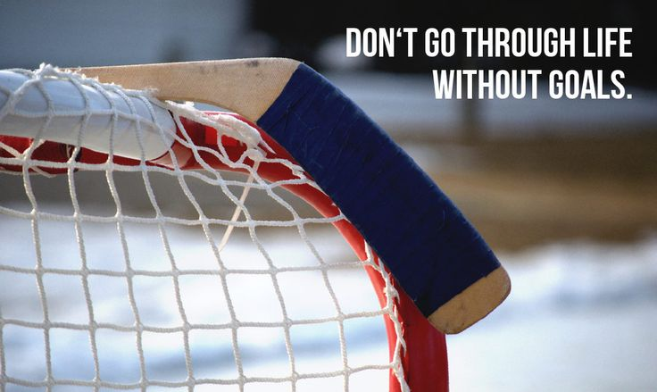 Hockey - don't go through life without goals.