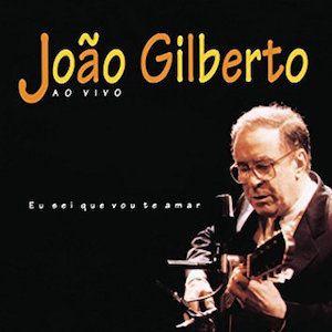 Eu Sei Que Vou Te Amar (1995) - João Gilberto