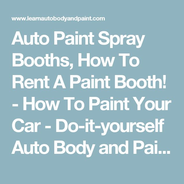 Auto paint spray booths how to rent a paint booth how to paint auto paint spray booths how to rent a paint booth how to paint your car do it yourself auto body and paint training site fix a car pinterest solutioingenieria Gallery