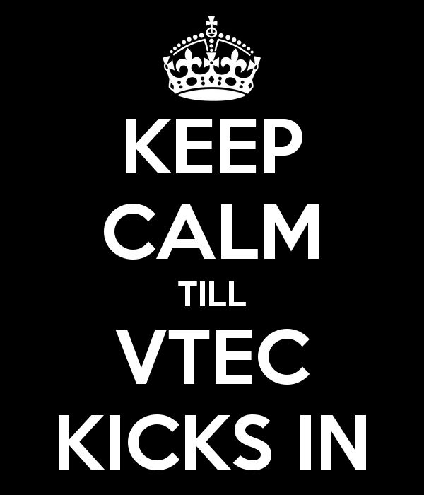 Keep Calm til Vtec Kicks in #Jdm #vtec