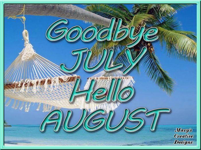 GOODBYE JULY HELLO AUGUST