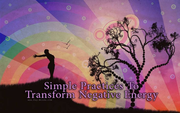 Simple Practices To Transform Negative Energy - via @psyminds17