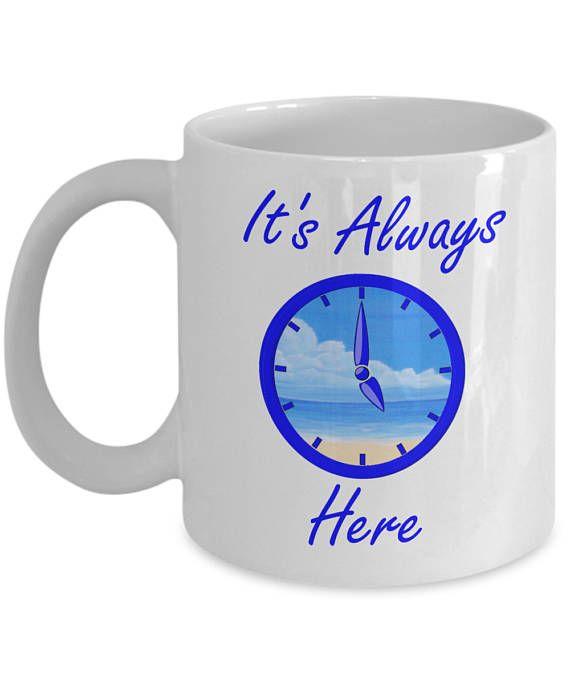 Its Always 5 O'Clock Here Mug - Summer Mug - Beach Mug - Drinkers Mug - Funny Novelty Mug - Gift Mug - Mug for Her - Mug for Him - Mug Humor