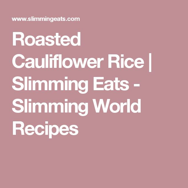 Roasted Cauliflower Rice | Slimming Eats - Slimming World Recipes