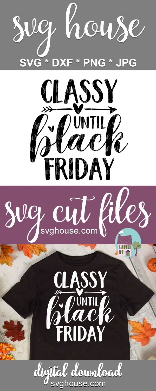 Classy Until Black Friday Svg For Cricut And Silhouette In 2020 Cricut Personalized T Shirts Crafts To Make And Sell