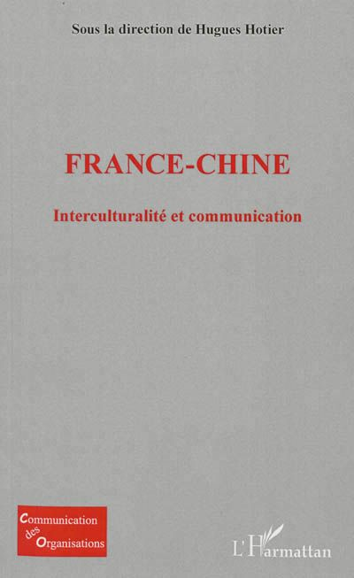 """305.8 HOT - France-Chine : interculturalité et communication / H. Hotier. """" La question de la communication entre les cultures se pose avec acuité. Les malentendus qui ont émaillé les relations franco-chinoises au cours de la décennie passée, notamment pendant l'Année de la Chine en France et les Jeux Olympiques de Pékin, prouvent que la communication interculturelle est plus compliquée qu'on pourrait le croire."""""""