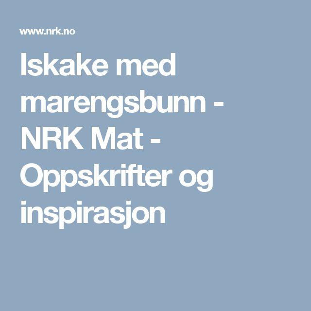 Iskake med marengsbunn - NRK Mat - Oppskrifter og inspirasjon