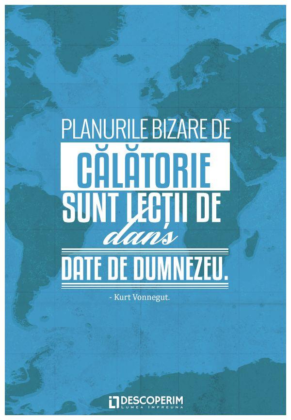 Planurile bizare de călătorie sunt lecții de dans date de Dumnezeu. - Kurt Vonnegut.  www.dli.ro