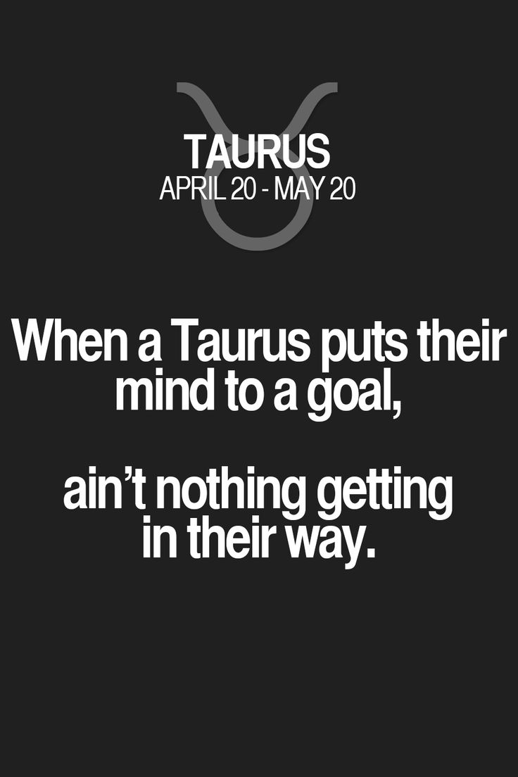 When a Taurus puts their mind to a goal, ain't nothing getting in their way. Taurus | Taurus Quotes | Taurus Horoscope | Taurus Zodiac Signs