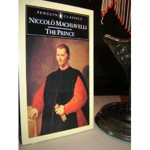 "Rekindling an Interest in Niccolo Machiavelli – Author of The Prince (Il Principe)  ""The lion cannot defend himself against snares and the fox cannot defend himself against wolves. Therefore, it is necessary to be a fox to discover the snares and a lion to terrify the wolves."" – Niccolo Machiavelli, The Prince (Il Principe), 1513"