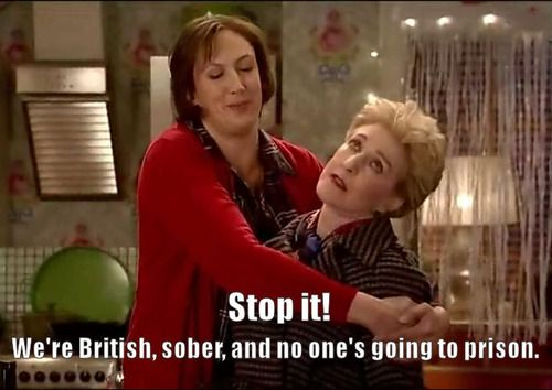 Stop it! We're British, sober, and no one's going to prison. - Patricia Hodge with Miranda Hart