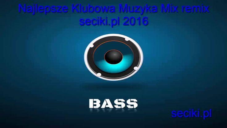 Najlepsze Klubowa Muzyka Mix remix seciki.pl 2016