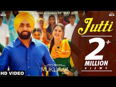 Jutti (Full Song) Ammy Virk & Mannat Noor | Sonam Bajwa | Muklawa