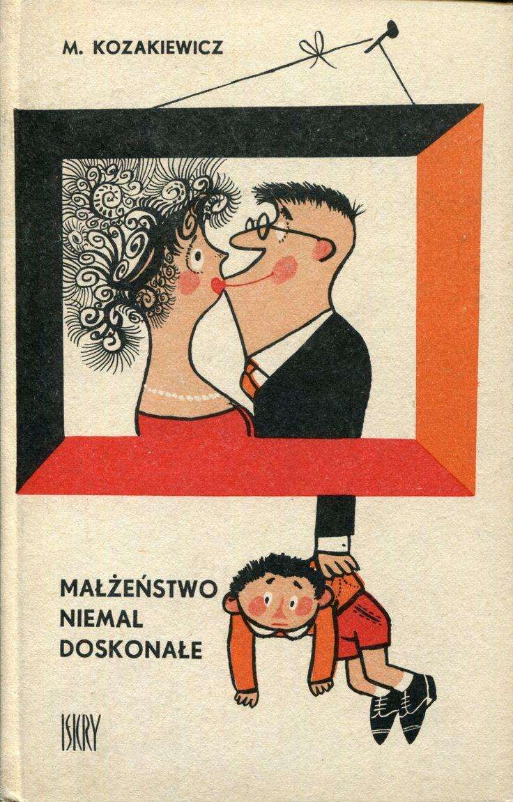 """""""Małżeństwo niemal doskonałe"""" Mikołaj Kozakiewicz Cover by Mirosław Pokora Published by Wydawnictwo Iskry 1968"""