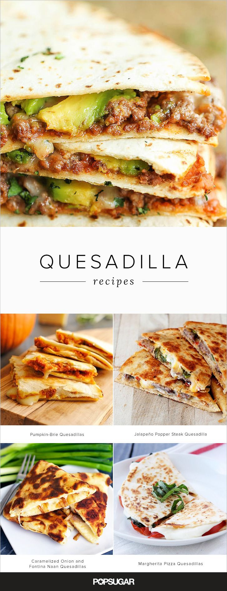 If you've been settling for cheese quesadillas all your life — enough is enough. These recipes will instantly up your snacking game with fillings like you've never seen before: pumpkin, brie, Thai chili sauce, and even naan bread make appearances. Hello (almost) instant flavor gratification!