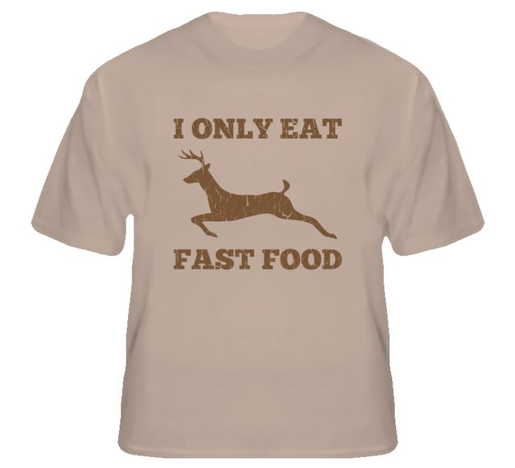Enjoy Free & Quick Shipping on the Youth I Only Eat Fast Food Funny Hunting T-Shirt. You Always Get High Quality T Shirts Custom Made in the US with a 100% Satisfaction Guarantee at OneUpTshirts.com.