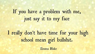 immature quote high school mean girl bullshit quote talking behind back quote pathetic girl quote bitch quote hater quote broken hearted girl emma blake quotes