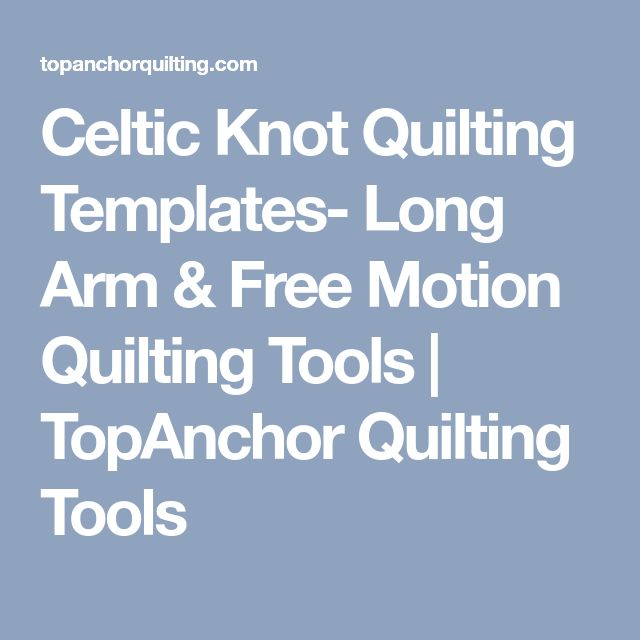Celtic Knot Quilting Templates- Long Arm & Free Motion Quilting Tools | TopAnchor Quilting Tools