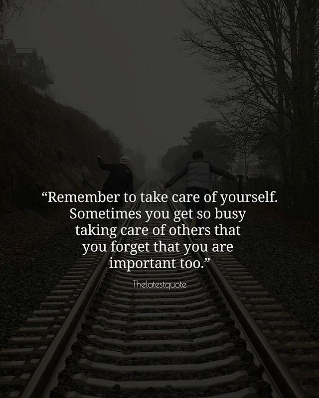 Remember To Take Care Of Yourself Sometimes You Get So Busy Taking Care Of Others That You Forg Take Care Quotes Take Care Of Yourself Quotes Important Quotes