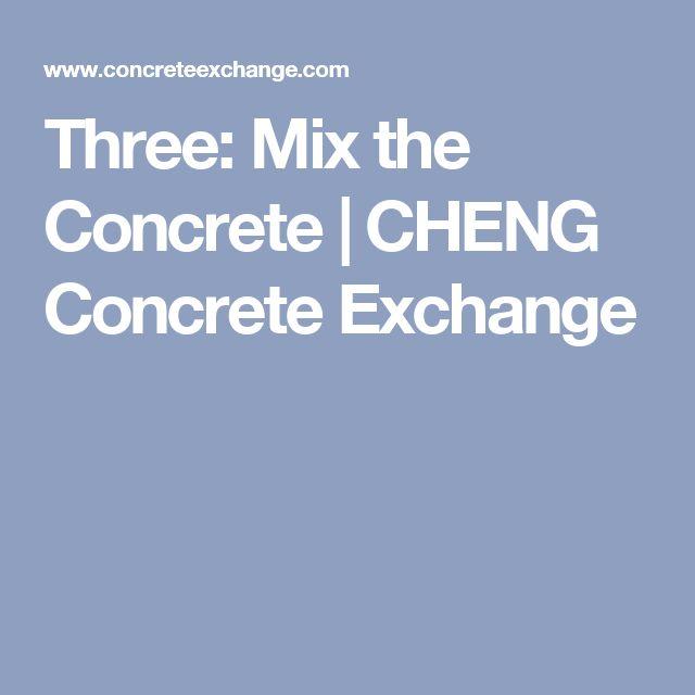 Three: Mix the Concrete | CHENG Concrete Exchange