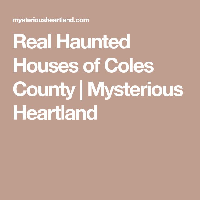 Real Haunted Houses of Coles County | Mysterious Heartland