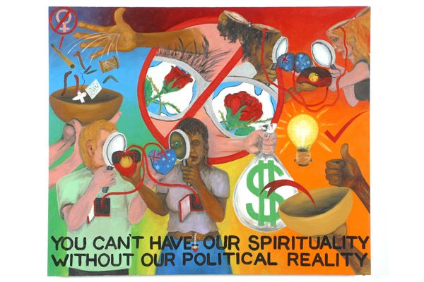you can't have our spirituality without our political reality