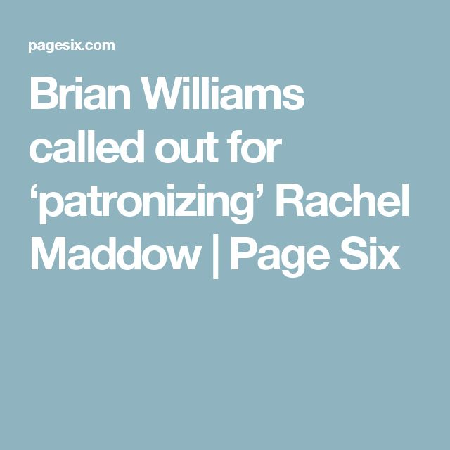 Brian Williams called out for 'patronizing' Rachel Maddow | Page Six